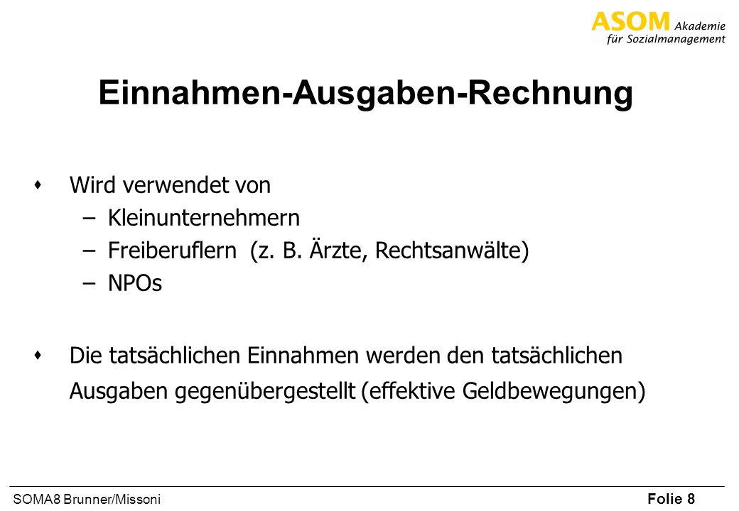 Folie 8 SOMA8 Brunner/Missoni Einnahmen-Ausgaben-Rechnung sWird verwendet von – Kleinunternehmern – Freiberuflern (z. B. Ärzte, Rechtsanwälte) – NPOs