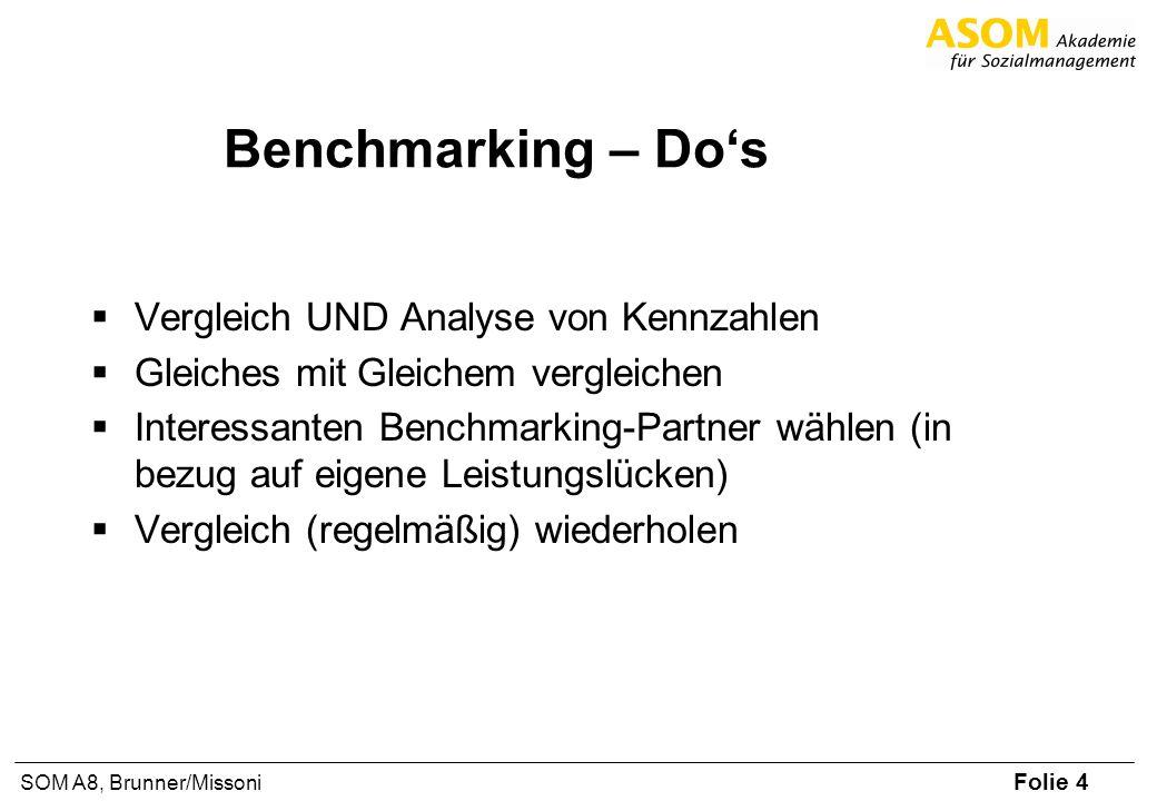 Folie 4 SOM A8, Brunner/Missoni Benchmarking – Dos Vergleich UND Analyse von Kennzahlen Gleiches mit Gleichem vergleichen Interessanten Benchmarking-P