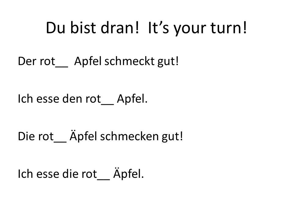 Du bist dran. Its your turn. Der rot__ Apfel schmeckt gut.
