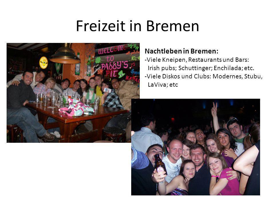 Nachtleben in Bremen: -Viele Kneipen, Restaurants und Bars: Irish pubs; Schuttinger; Enchilada; etc. -Viele Diskos und Clubs: Modernes, Stubu, LaViva;