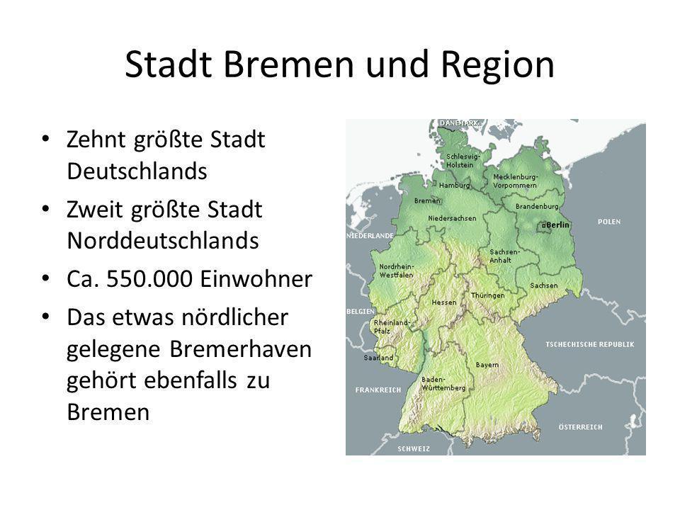 Stadt Bremen und Region Zehnt größte Stadt Deutschlands Zweit größte Stadt Norddeutschlands Ca. 550.000 Einwohner Das etwas nördlicher gelegene Bremer