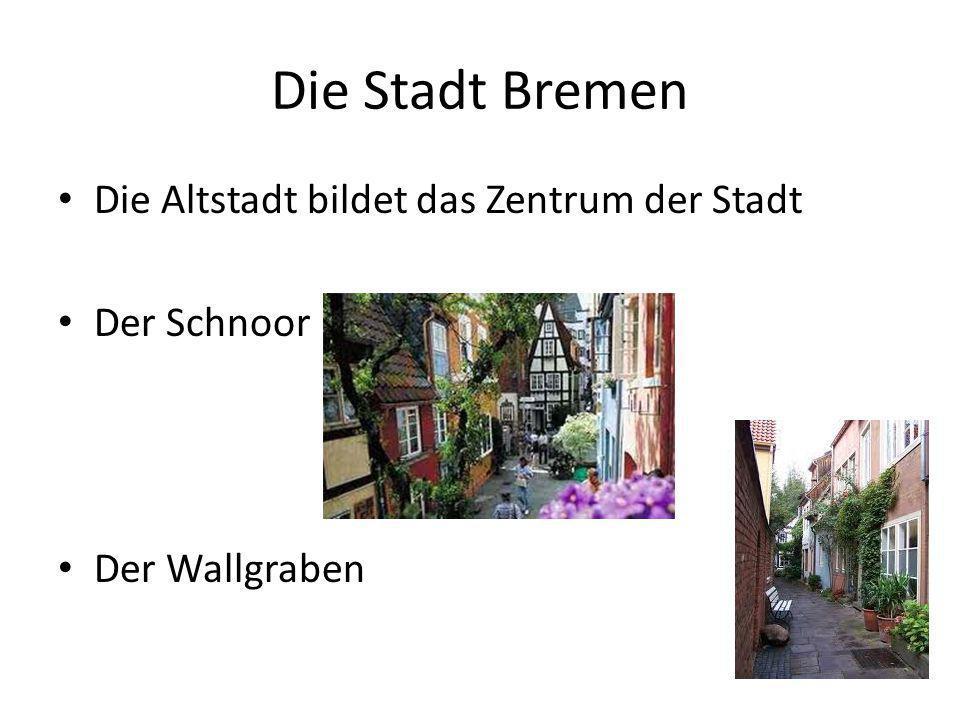 Die Stadt Bremen Die Altstadt bildet das Zentrum der Stadt Der Schnoor Der Wallgraben