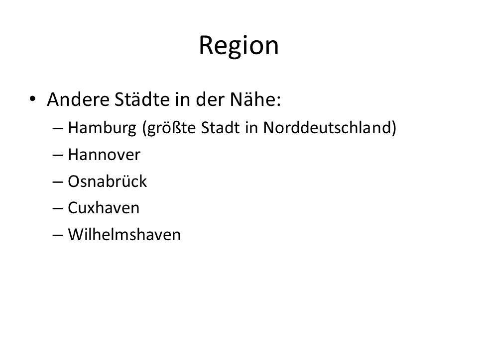Region Andere Städte in der Nähe: – Hamburg (größte Stadt in Norddeutschland) – Hannover – Osnabrück – Cuxhaven – Wilhelmshaven