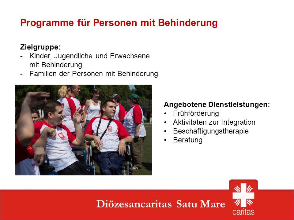 Szatmárnémeti Caritas Szervezet Diözesancaritas Satu Mare Zielgruppe: -Kinder, Jugendliche und Erwachsene mit Behinderung -Familien der Personen mit B