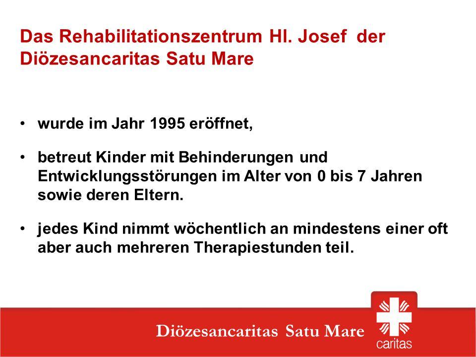 Szatmárnémeti Caritas Szervezet Diözesancaritas Satu Mare Das Rehabilitationszentrum Hl. Josef der Diözesancaritas Satu Mare wurde im Jahr 1995 eröffn