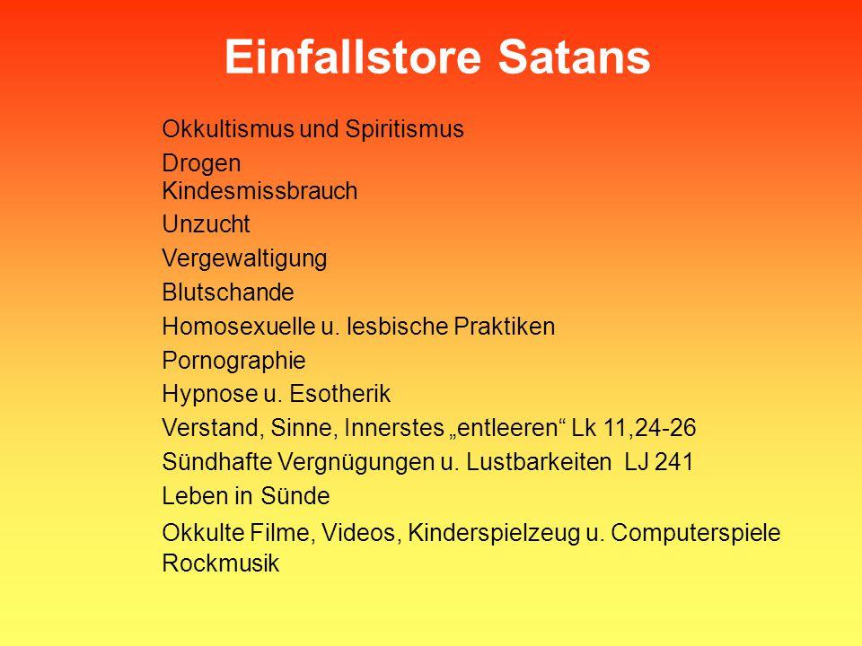 Einfallstore Satans Okkultismus und Spiritismus Drogen Kindesmissbrauch Unzucht Vergewaltigung Blutschande Homosexuelle u. lesbische Praktiken Pornogr