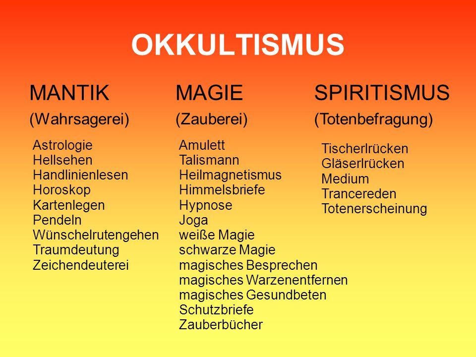 OKKULTISMUS MANTIK (Wahrsagerei) MAGIE (Zauberei) SPIRITISMUS (Totenbefragung) Astrologie Hellsehen Handlinienlesen Horoskop Kartenlegen Pendeln Wünsc