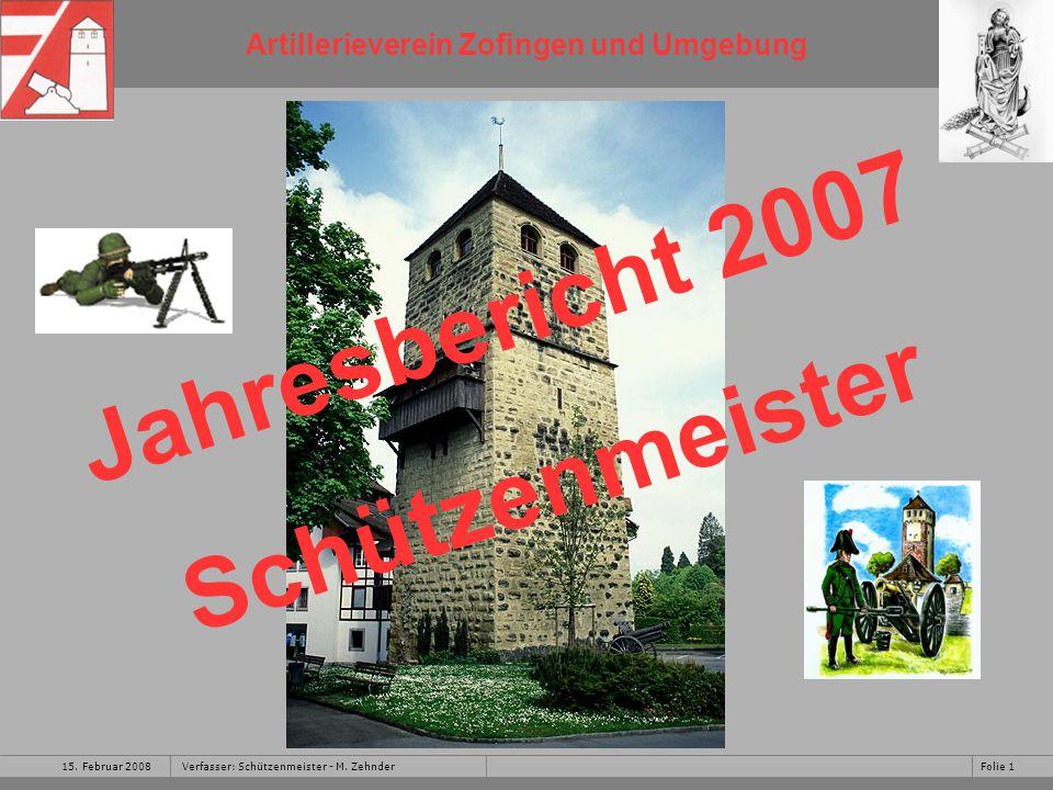 Artillerieverein Zofingen und Umgebung 15.Februar 2008Folie 12Verfasser: Schützenmeister - M.