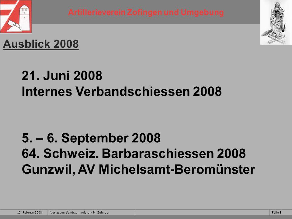 Artillerieverein Zofingen und Umgebung 15. Februar 2008Folie 6Verfasser: Schützenmeister - M.
