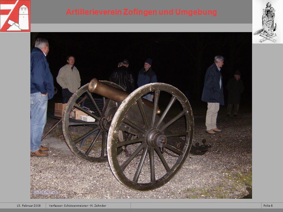 Artillerieverein Zofingen und Umgebung 15.Februar 2008Folie 9Verfasser: Schützenmeister - M.