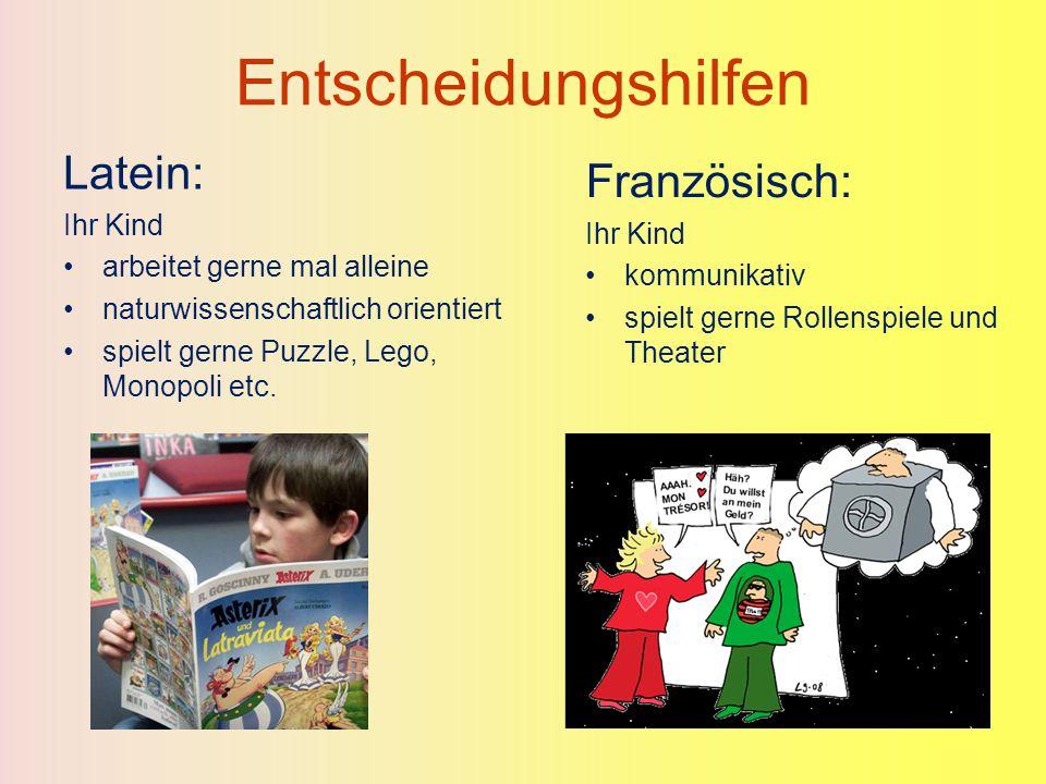 Entscheidungshilfen Latein: Ihr Kind arbeitet gerne mal alleine naturwissenschaftlich orientiert spielt gerne Puzzle, Lego, Monopoli etc. Französisch:
