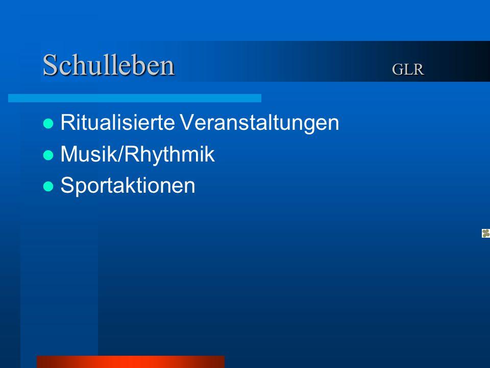 Schulleben GLR Ritualisierte Veranstaltungen Musik/Rhythmik Sportaktionen