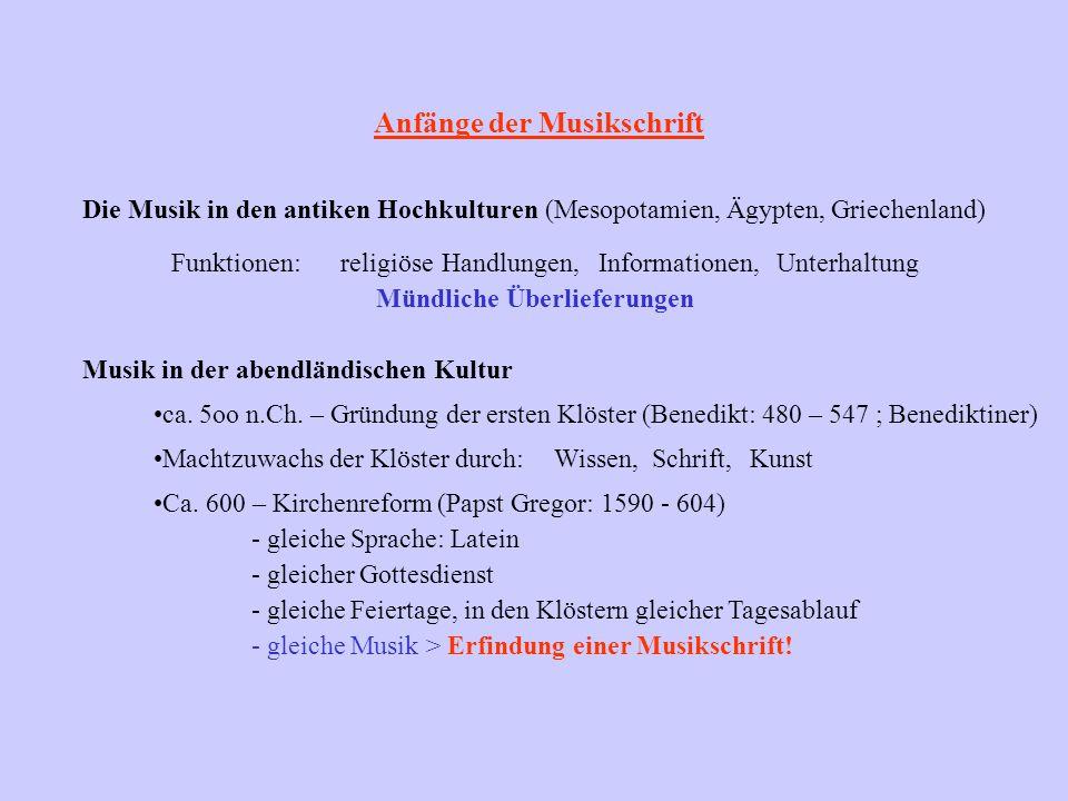 Anfänge der Musikschrift Die Musik in den antiken Hochkulturen(Mesopotamien, Ägypten, Griechenland) Funktionen: religiöse Handlungen, Informationen,Un