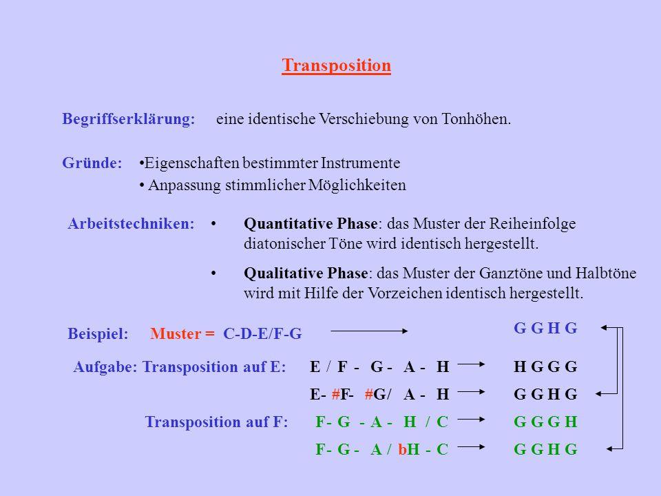 Transposition Begriffserklärung:eine identische Verschiebung von Tonhöhen. Gründe:Eigenschaften bestimmter Instrumente Anpassung stimmlicher Möglichke