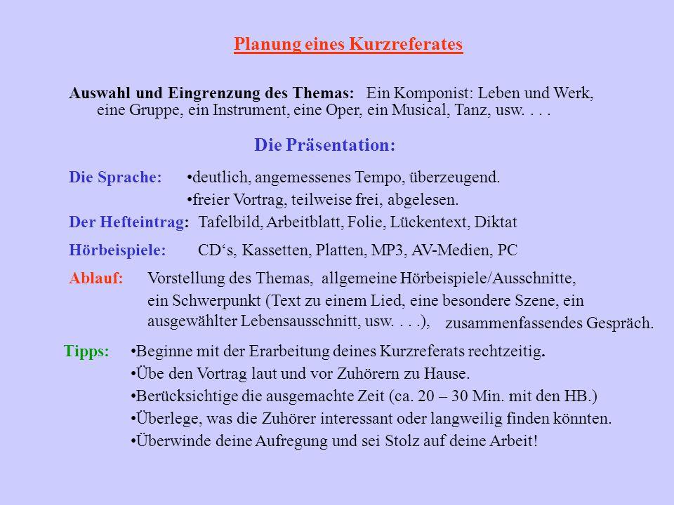 Planung eines Kurzreferates Auswahl und Eingrenzung des Themas:Ein Komponist: Leben und Werk, eine Gruppe, ein Instrument,eine Oper, ein Musical, Tanz