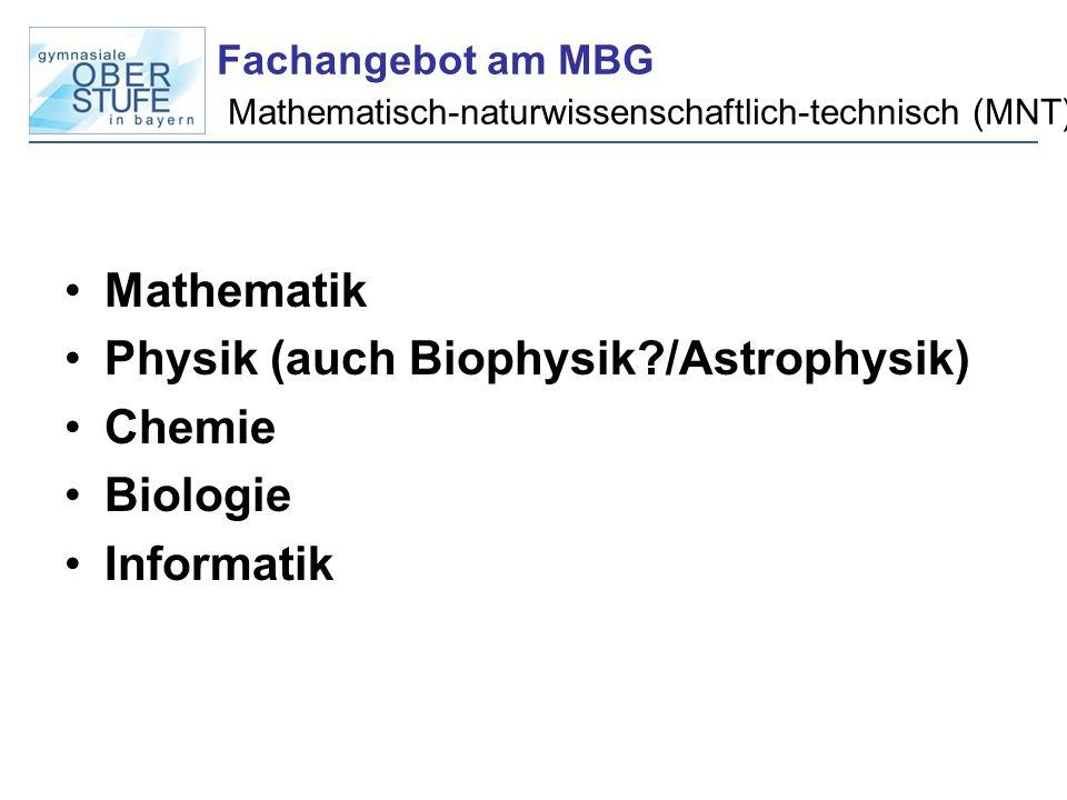 Fachangebot am MBG Mathematisch-naturwissenschaftlich-technisch (MNT) Mathematik Physik (auch Biophysik?/Astrophysik) Chemie Biologie Informatik