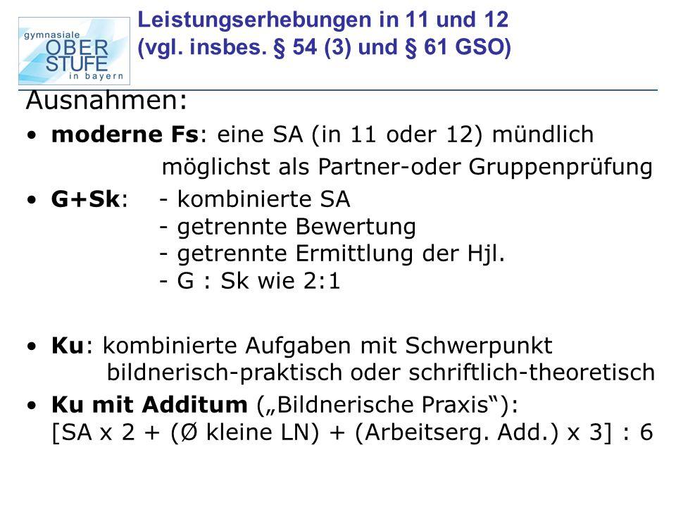 Leistungserhebungen in 11 und 12 (vgl. insbes. § 54 (3) und § 61 GSO) Ausnahmen: moderne Fs: eine SA (in 11 oder 12) mündlich möglichst als Partner-od