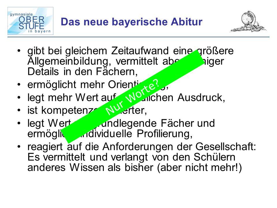 Das neue bayerische Abitur gibt bei gleichem Zeitaufwand eine größere Allgemeinbildung, vermittelt aber weniger Details in den Fächern, ermöglicht meh