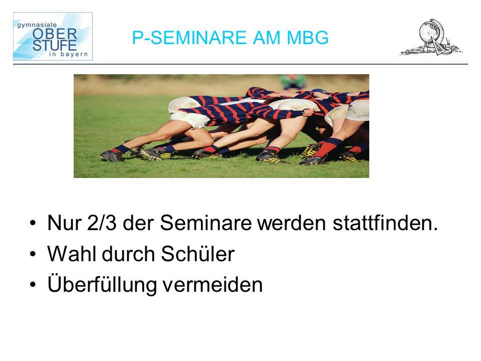 P-SEMINARE AM MBG Nur 2/3 der Seminare werden stattfinden. Wahl durch Schüler Überfüllung vermeiden