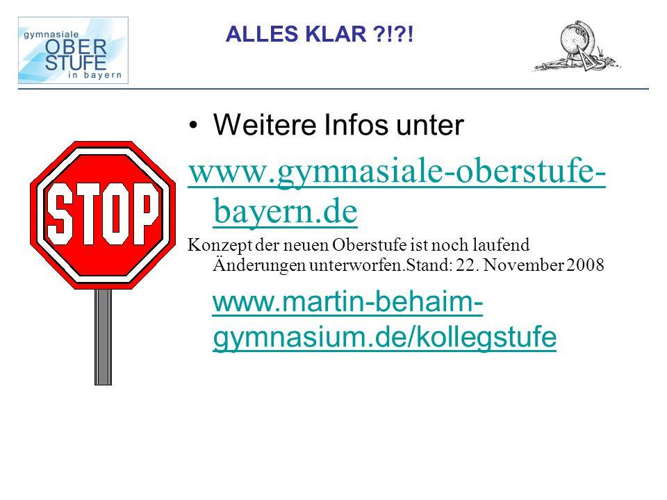 ALLES KLAR ?!?! Weitere Infos unter www.gymnasiale-oberstufe- bayern.de Konzept der neuen Oberstufe ist noch laufend Änderungen unterworfen.Stand: 22.