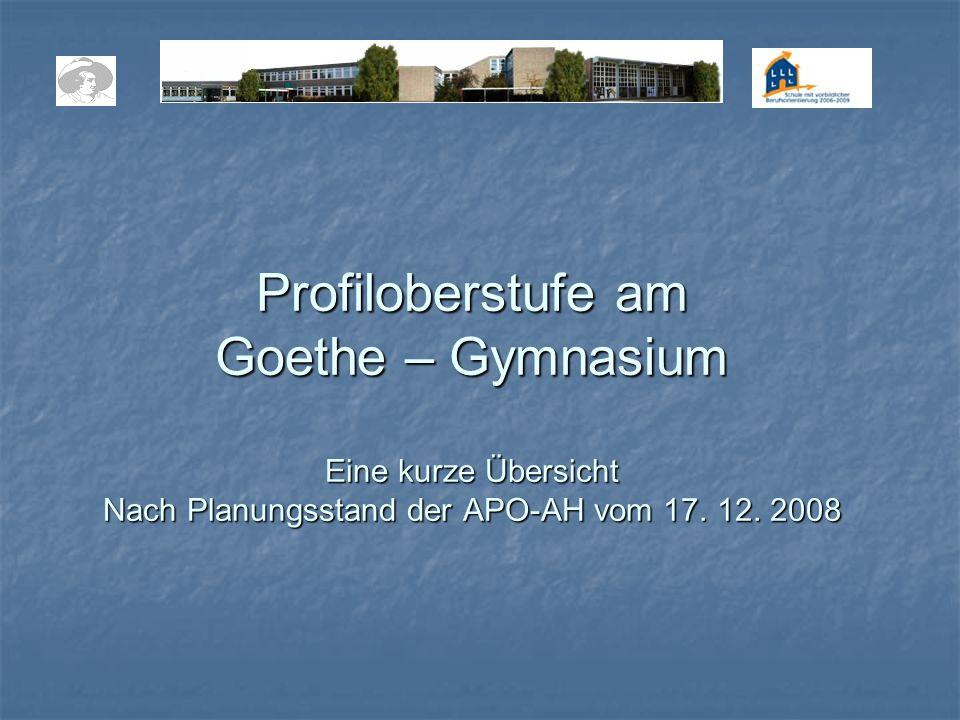 Profiloberstufe am Goethe – Gymnasium Eine kurze Übersicht Nach Planungsstand der APO-AH vom 17.
