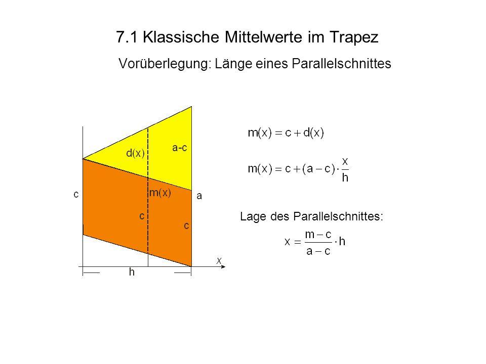 7.1 Klassische Mittelwerte im Trapez Vorüberlegung: Länge eines Parallelschnittes Lage des Parallelschnittes: