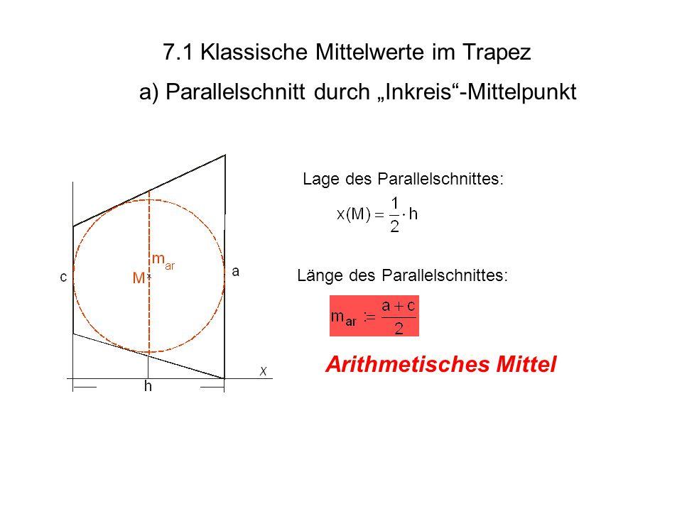 7.1 Klassische Mittelwerte im Trapez a) Parallelschnitt durch Inkreis-Mittelpunkt Arithmetisches Mittel Länge des Parallelschnittes: Lage des Parallel