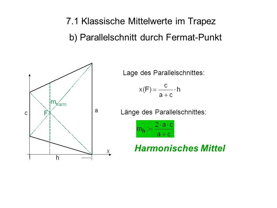 7.1 Klassische Mittelwerte im Trapez b) Parallelschnitt durch Fermat-Punkt Harmonisches Mittel Lage des Parallelschnittes: Länge des Parallelschnittes