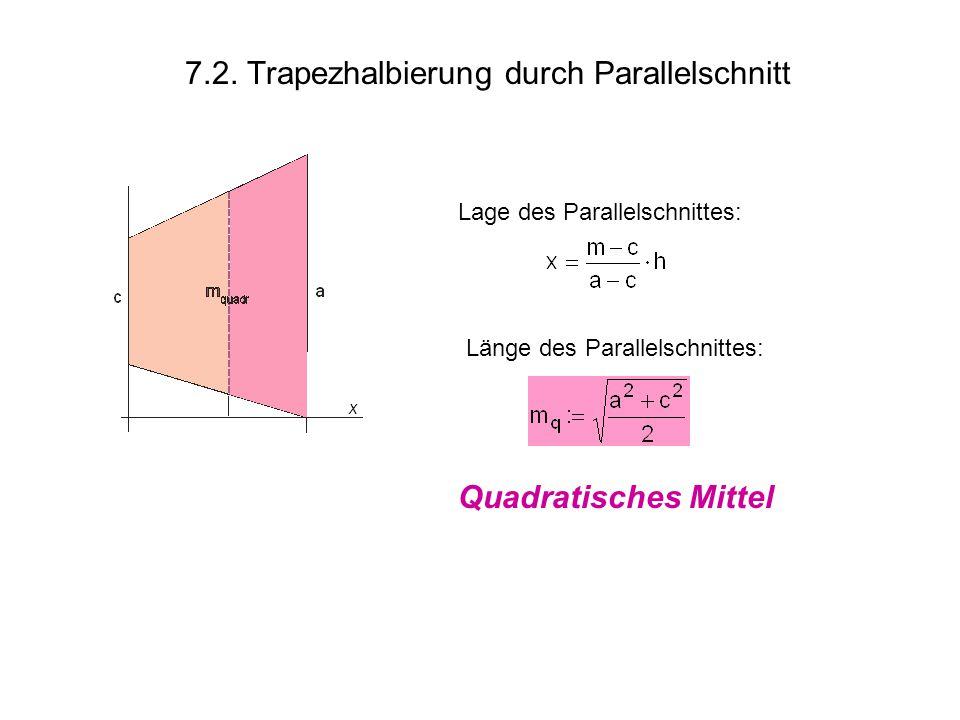 7.2. Trapezhalbierung durch Parallelschnitt Länge des Parallelschnittes: Quadratisches Mittel Lage des Parallelschnittes: