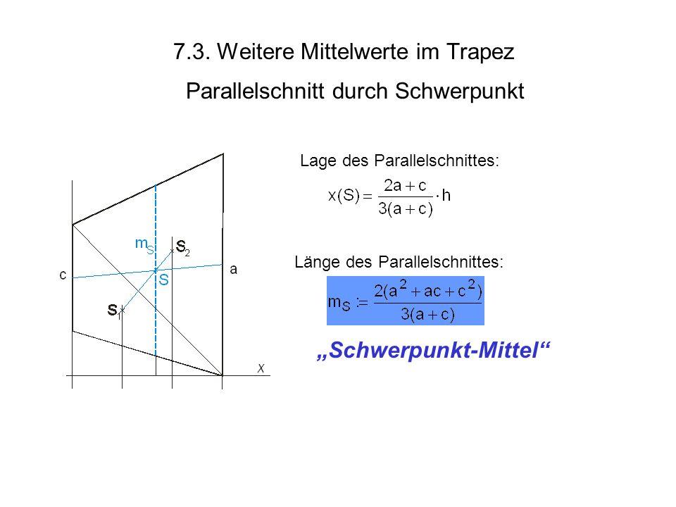 7.3. Weitere Mittelwerte im Trapez Parallelschnitt durch Schwerpunkt Schwerpunkt-Mittel Lage des Parallelschnittes: Länge des Parallelschnittes: