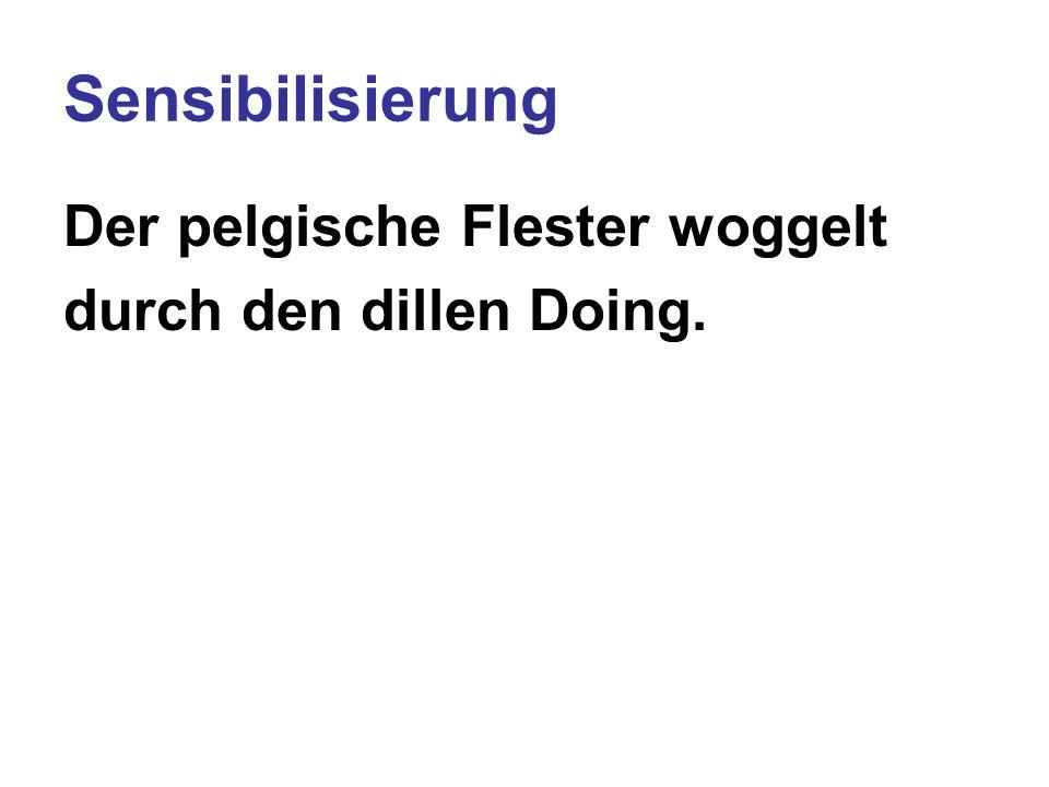 Sensibilisierung Der pelgische Flester woggelt durch den dillen Doing. -Wer woggelt?