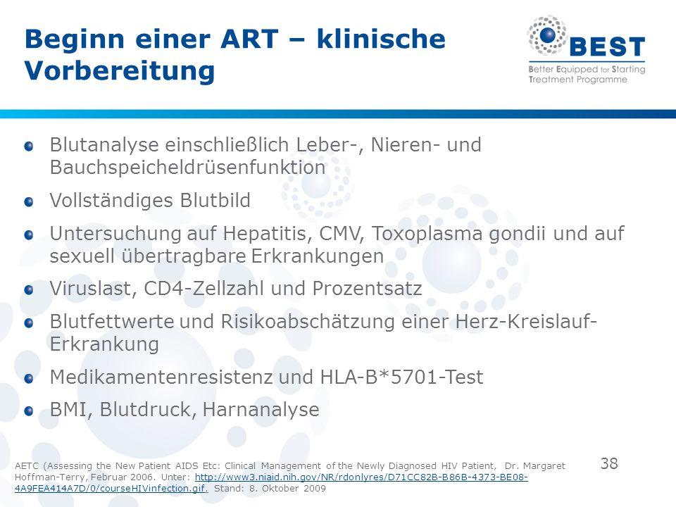 38 Beginn einer ART – klinische Vorbereitung Blutanalyse einschließlich Leber-, Nieren- und Bauchspeicheldrüsenfunktion Vollständiges Blutbild Untersu