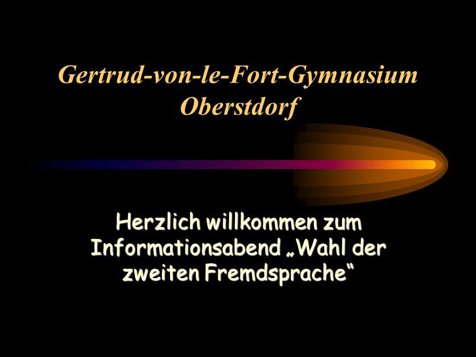 Gertrud-von-le-Fort-Gymnasium Oberstdorf Herzlich willkommen zum Informationsabend Wahl der zweiten Fremdsprache