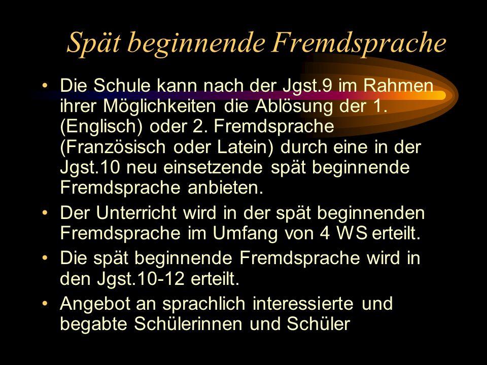 Spät beginnende Fremdsprache Die Schule kann nach der Jgst.9 im Rahmen ihrer Möglichkeiten die Ablösung der 1.