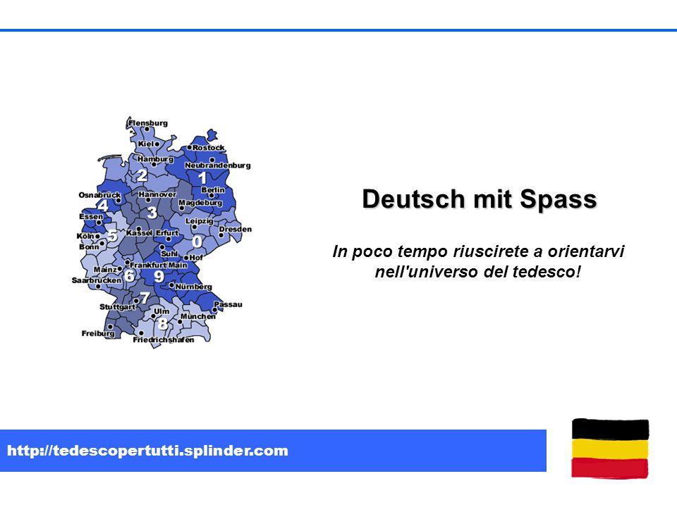 http://tedescopertutti.splinder.com Deutsch mit Spass In poco tempo riuscirete a orientarvi nell universo del tedesco!