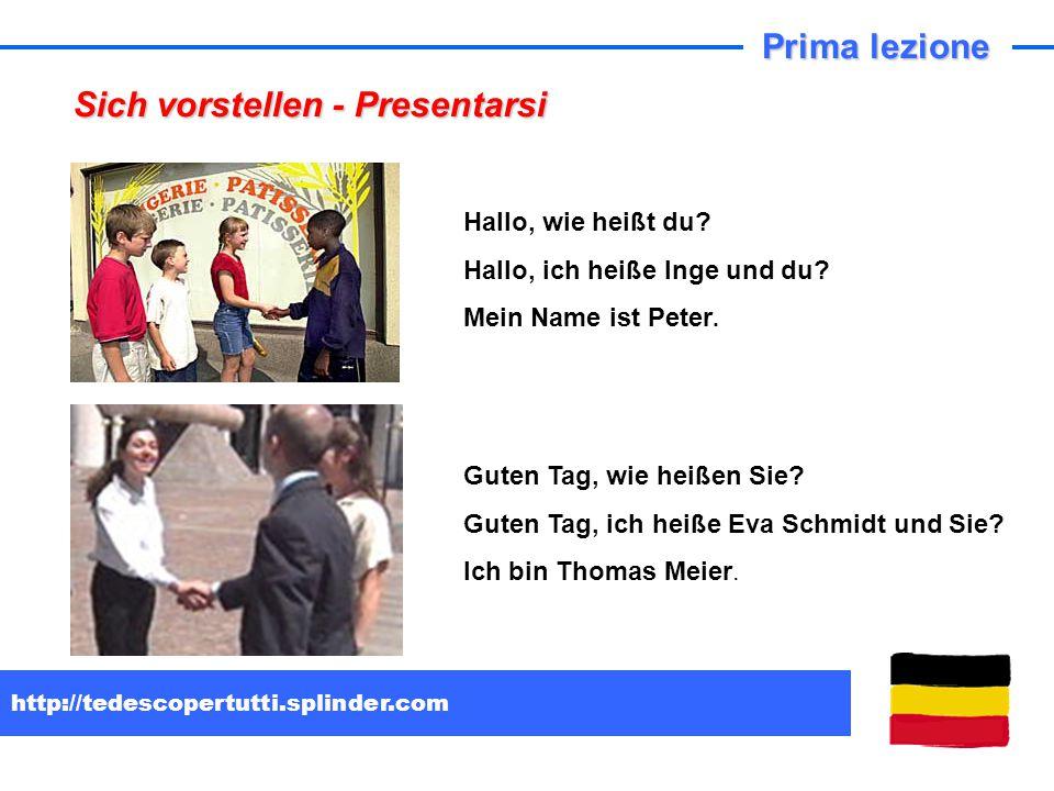 http://tedescopertutti.splinder.com Prima lezione Hallo, wie heißt du? Hallo, ich heiße Inge und du? Mein Name ist Peter. Sich vorstellen - Presentars