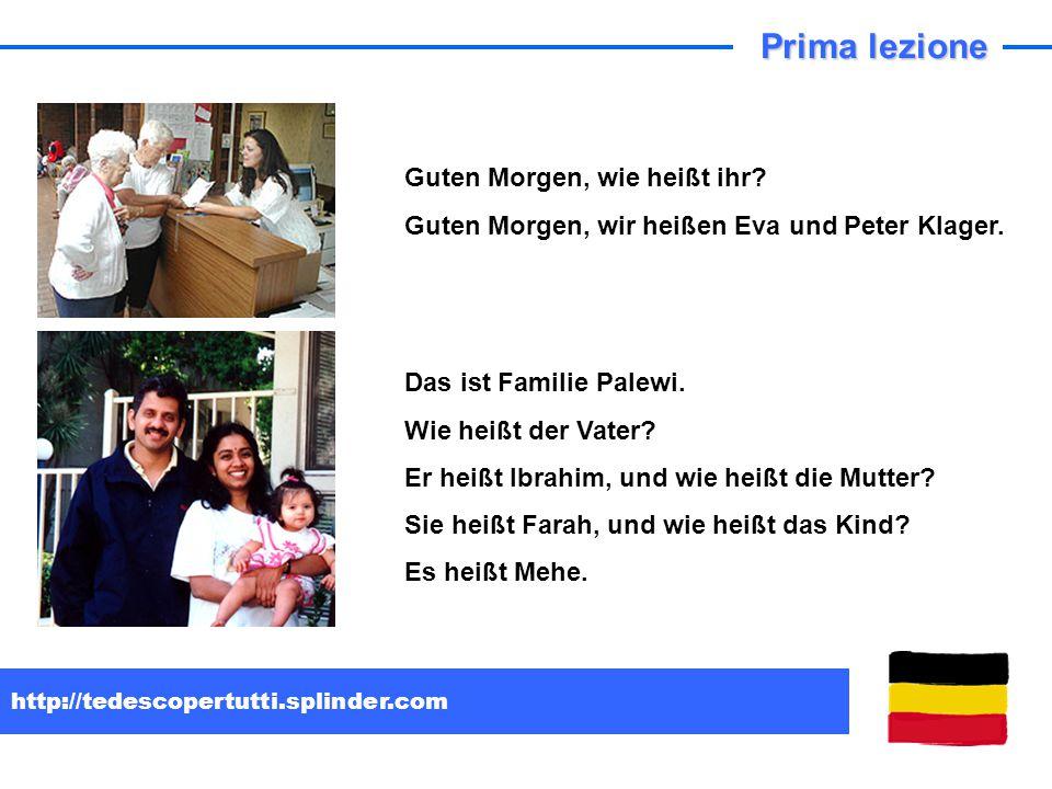 http://tedescopertutti.splinder.com Prima lezione Guten Morgen, wie heißt ihr? Guten Morgen, wir heißen Eva und Peter Klager. Das ist Familie Palewi.