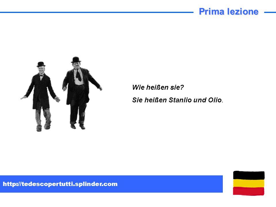 http://tedescopertutti.splinder.com Wie heißen sie? Sie heißen Stanlio und Olio. Prima lezione