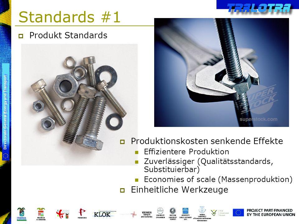 Standards #1 Produkt Standards Produktionskosten senkende Effekte Effizientere Produktion Zuverlässiger (Qualitätsstandards, Substituierbar) Economies