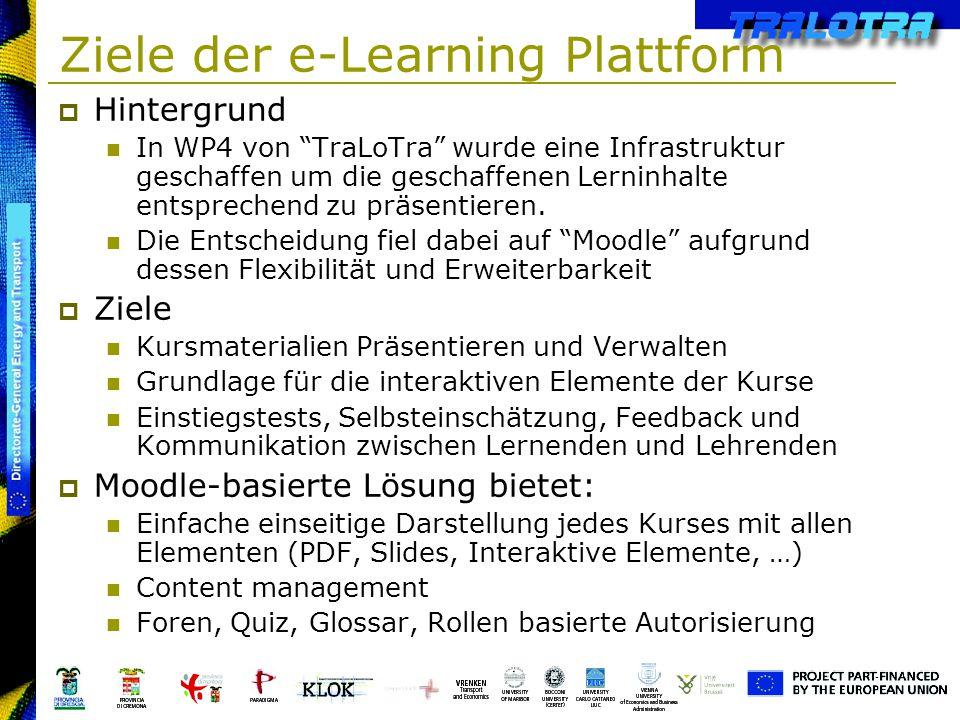 Ziele der e-Learning Plattform Hintergrund In WP4 von TraLoTra wurde eine Infrastruktur geschaffen um die geschaffenen Lerninhalte entsprechend zu prä
