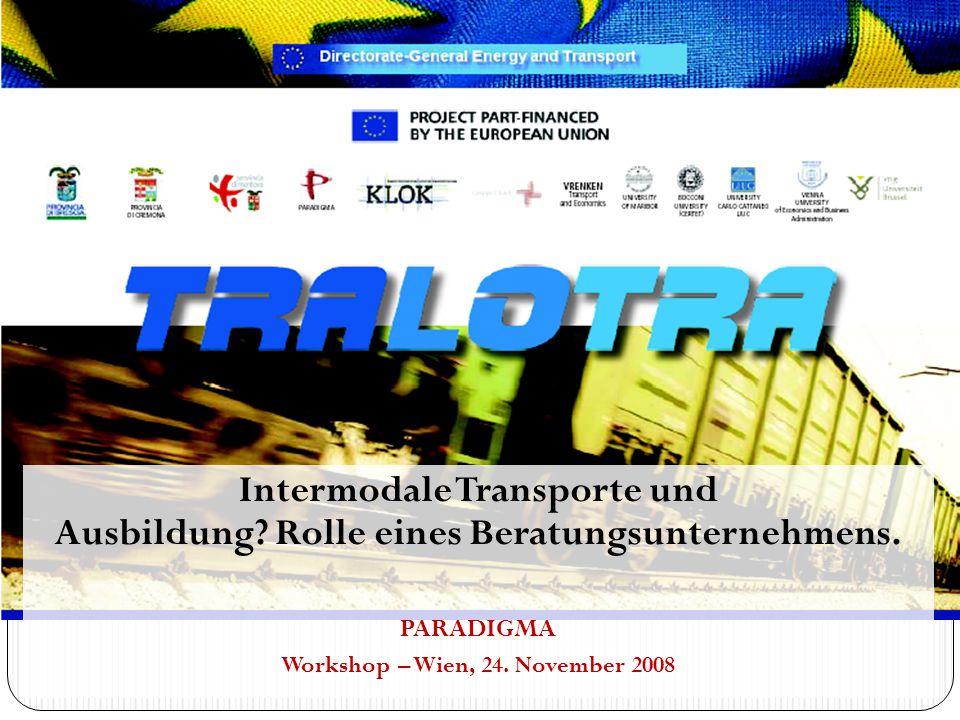 Intermodale Transporte und Ausbildung? Rolle eines Beratungsunternehmens. PARADIGMA Workshop – Wien, 24. November 2008