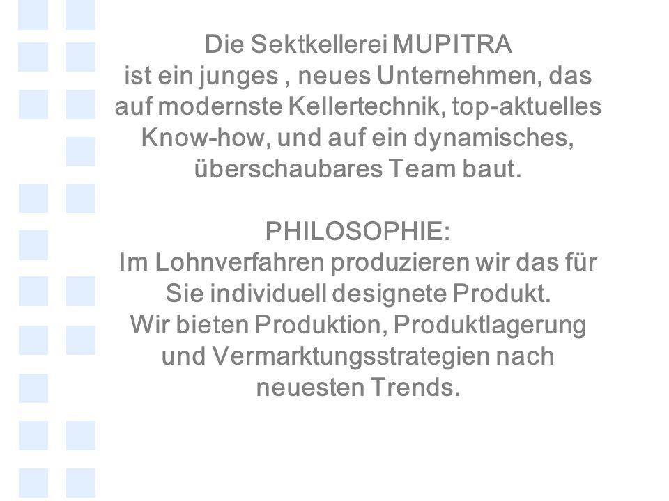 Die Sektkellerei MUPITRA ist ein junges, neues Unternehmen, das auf modernste Kellertechnik, top-aktuelles Know-how, und auf ein dynamisches, überscha