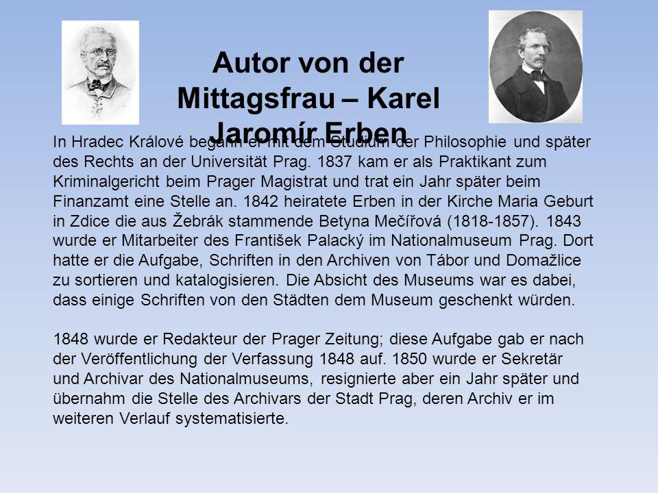 Autor von der Mittagsfrau – Karel Jaromír Erben In Hradec Králové begann er mit dem Studium der Philosophie und später des Rechts an der Universität P