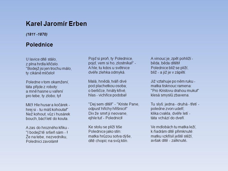 Karel Jaromír Erben (1811 -1870) Polednice U lavice dítě stálo, z plna hrdla křičelo.