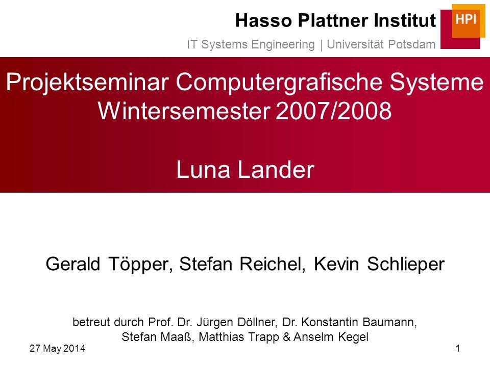 27 May 20141 Projektseminar Computergrafische Systeme Wintersemester 2007/2008 Luna Lander Gerald Töpper, Stefan Reichel, Kevin Schlieper betreut durch Prof.