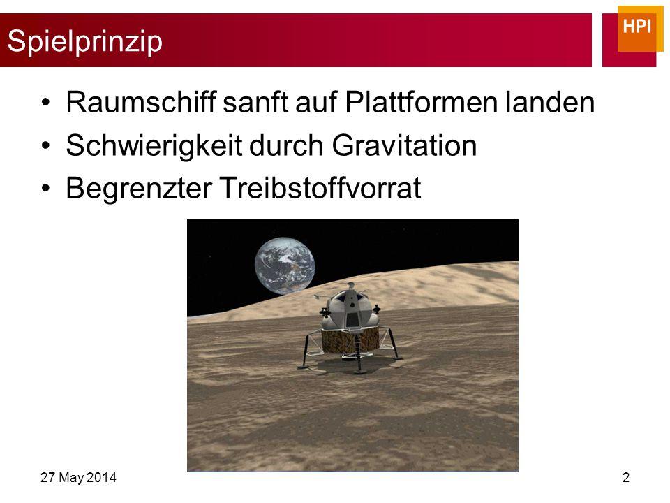 27 May 20142 Spielprinzip Raumschiff sanft auf Plattformen landen Schwierigkeit durch Gravitation Begrenzter Treibstoffvorrat