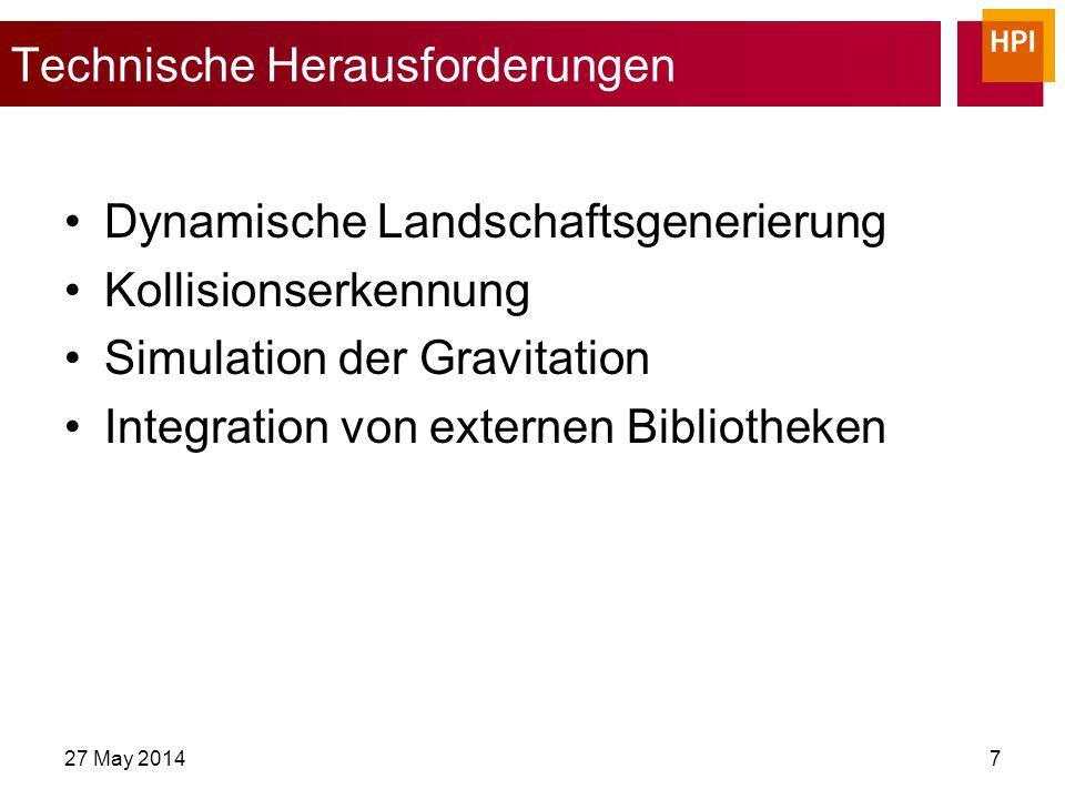 27 May 20147 Technische Herausforderungen Dynamische Landschaftsgenerierung Kollisionserkennung Simulation der Gravitation Integration von externen Bibliotheken