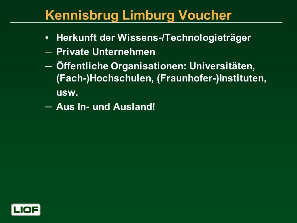 Kennisbrug Limburg Voucher Herkunft der Wissens-/Technologieträger Private Unternehmen Öffentliche Organisationen: Universitäten, (Fach-)Hochschulen, (Fraunhofer-)Instituten, usw.