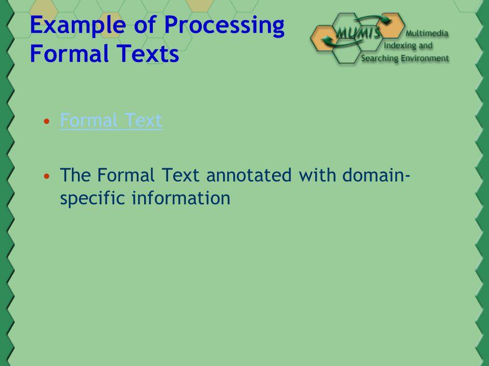 Example of Processing Formal Texts Formal Text The Formal Text annotated with domain- specific information
