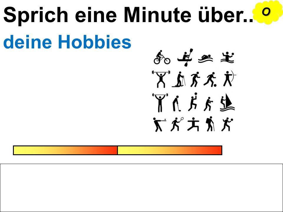 Sprich eine Minute über.. deine Hobbies OOOO
